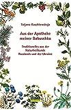 Aus der Apotheke meiner Babuschka: Traditionelles aus der Naturheilkunde Russlands und der Ukraine - Tatjana Kuschtewskaja