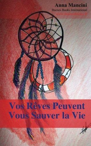 Vos Reves Peuvent Vous Sauver la Vie: Comment et pourquoi vos reves vous alertent de tous les dangers: tremblements de terre, raz de maree, tornades, ... agressions, attentats, cambriolages, etc