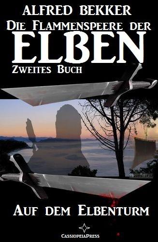 Auf dem Elbenturm (Die Flammenspeere der Elben - Zweites Buch) (Alfred Bekker's Elben-Saga - Neuausgabe / Elbenkinder 14)