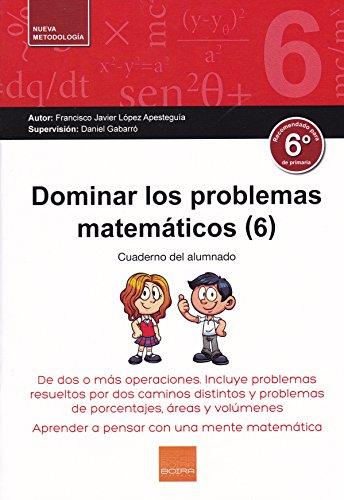 Dominar Problemas Matematicos 6º E.P. por FRANCISCO JAVIER LOPEZ APESTEGUIA