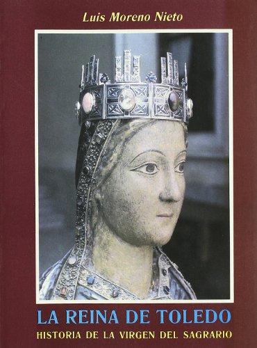Reina de Toledo. Historia de la Virgen del Sagrario
