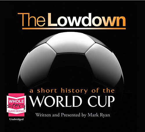 The Lowdown: A Short History of the World Cup por Mark Ryan