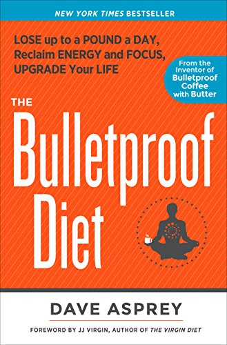 The Bulletproof Diet: Lose Up to a Pound a Day, Reclaim Energy and Focus, Upgrade Your Life (English Edition) -