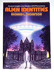 Alien Identities: Ancient Insights Into Modern UFO Phenomena by Richard L. Thompson (1993-07-02)