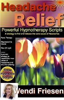 Headache Cure Hypnosis Scripts (English Edition) par [Friesen, Wendi]
