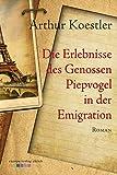 Die Erlebnisse des Genossen Piepvogel in der Emigration - Arthur Koestler