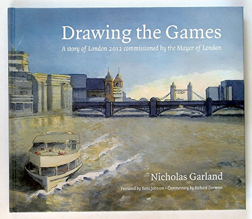 Drawing the Games: A Story of London 2012 Commissioned by the Mayor of London por Boris Johnson