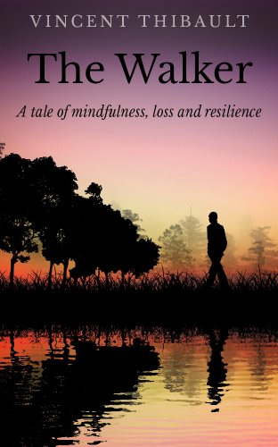 The Walker: A Tale of Mindfulness, Loss and Resilience (English Edition) por Vincent Thibault