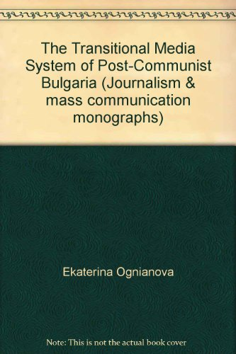 The Transitional Media System of Post-Communist Bulgaria (Journalism & mass communication monographs)