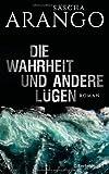 'Die Wahrheit und andere Lügen: Roman' von Sascha Arango