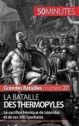 La bataille des Thermopyles: Le sacrifice hroque de Lonidas et de ses 300 Spartiates