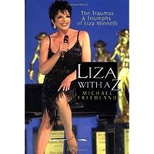 "Liza, with a ""Z"": The Traumas and Triumphs of Liza Minelli"