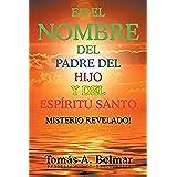 En El Nombre Del Padre Del Hijo Y Del Espritu Santo: Misterio Revelado (English Edition)