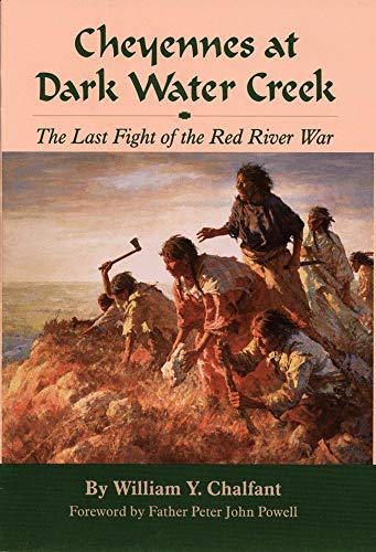 Cheyennes at Dark Water Creek: The Last Fight of the Red River War - American Indian Wars