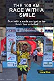 THE 100 KM RACE WITH A SMILE: Start with a smile and get to the finish line satisfied (English Edition)