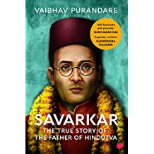 Savarkar: The True Story of the Father of Hindutva