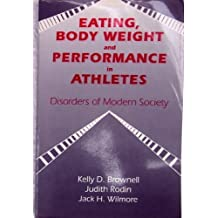Eating, Body Weight, and Performance in Athletes: Disorders of Modern Society by Kelly D. Brownell (1992-01-01)