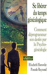 Se libérer du temps généalogique : Comment déprogrammer son destin par la psychogénéalogie
