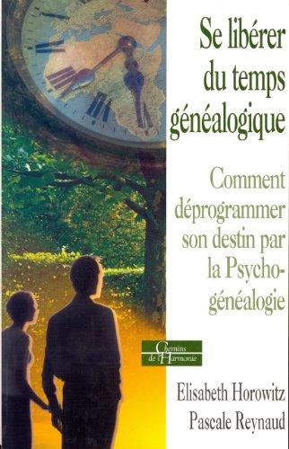 Se librer du temps gnalogique : Comment dprogrammer son destin par la psychognalogie