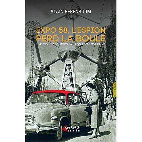 Expo 58, l'espion perd la boule: Une enquête de Michel Van Loo...