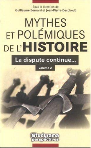 Mythes et polémiques de l'Histoire : La dispute continue. - Volume 2