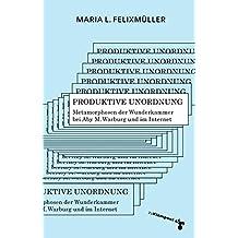Produktive Unordnung: Metamorphosen der Wunderkammer bei Aby M. Warburg und im Internet