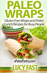 Paleo Wraps: Gluten Free Wraps and Paleo Lunch Recipes for Busy People (Paleo Diet Solution Series) by Lucy Fast (2014-08-27)
