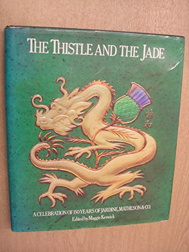 The Thistle and the Jade: A Celebration of 150 Years of Jardine, Matheson & Co. by Maggie Keswick (Editor) (4-Jun-1905) Hardcover
