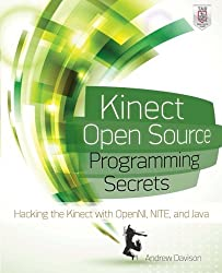 Kinect Open Source Programming Secrets: Hacking the Kinect with OpenNI, NITE, and Java by Andrew Davison (2012-05-09)