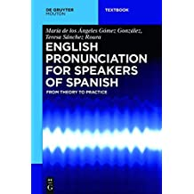 English Pronunciation for Speakers of Spanish: From Theory to Practice (Mouton Textbook)