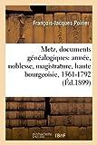 Metz, documents généalogiques: armée, noblesse, magistrature, haute bourgeoisie, 1561-1792 (Éd.1899)
