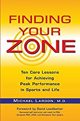[(Finding Your Zone : Ten Core Lessons for Achieving Peak Performance in Sports and Life)] [By (author) Michael Lardon ] published on (June, 2008)