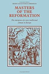 Masters of the Reformation: The Emergence of a New Intellectual Climate in Europe