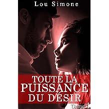 Toute La Puissance Du Désir (Tome 1): (New Romance Érotique, Tentations, Bad Boy, Première Fois, Alpha Male) (Tout La Puissance Du Désir)