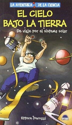 Cielo bajo la tierra, el - de viaje por el sistema solar -: 12 (Aventura De La Ciencia) por Ettore Perezzi