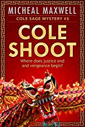 Cole Shoot: Book #5 (2018 Edition) (A Cole Sage Mystery)