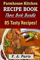 Farmhouse Kitchen Recipe Book: 3 Book Bundle - 85 Tasty Recipes ( B & W ) by F A Paris (2013-07-05)