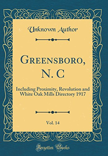 Greensboro, N. C, Vol. 14: Including Proximity, Revolution and White Oak Mills Directory 1917 (Classic Reprint)