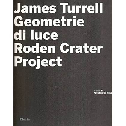 James Turrell. Geometrie Di Luce. Roden Crater. Con Cd-Rom