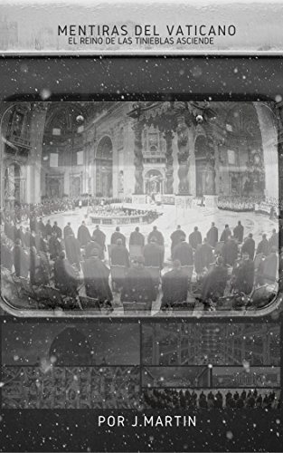 Mentiras del Vaticano: El Reino de las Tinieblas Asciende