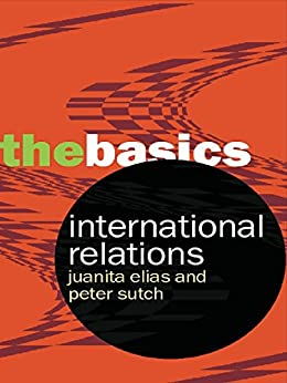 International Relations: The Basics de [Sutch, Peter, Elias, Juanita]