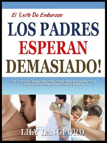 LOS PADRES ESPERAN DEMASIADO!: Los 5 Factores Vitales Cada