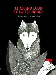 Le grand loup et la fée rouge par Véronique Cauchy