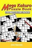 Mega Kakuro Puzzle Book: 500 Easy to Hard Cross Sums Puzzles Volume V: Volume 5