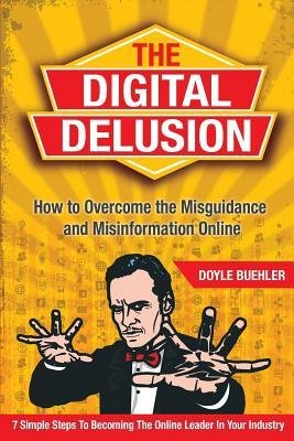 [( The Digital Delusion: How to Overcome the Misguidance and Misinformation Online. 7 Simple Steps to Becoming the Online Leader in Your Indust By Buehler, Doyle Robert ( Author ) Paperback Jun - 2014)] Paperback
