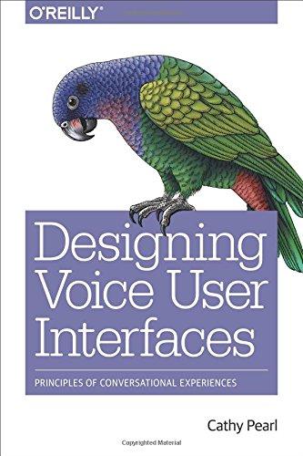 Designing Voice User Interfaces: Principles of Conversational Experiences