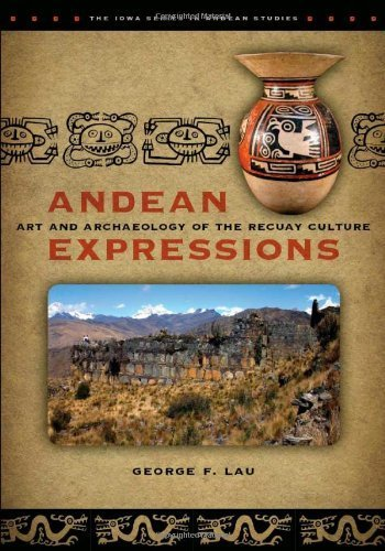 Andean Expressions: Art and Archaeology of the Recuay Culture (The Iowa Series in Andean Studies) by Lau, George F. (2011) Paperback