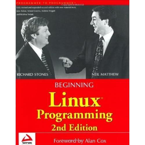 Beginning Linux Programming (Programmer to Programmer) 2nd edition by Stones, Richard, Matthew, Neil (2000) Paperback