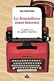 Le journalisme avant internet - Au temps fou des grands reporters