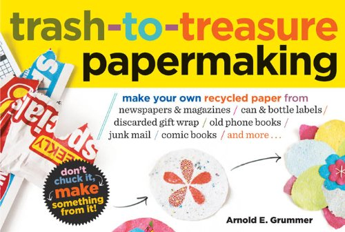 Trash-to-Treasure Papermaking: Make Your Own Recycled Paper from Newspapers & Magazines, Can & Bottle Labels, Disgarded Gift Wrap, Old Phone Books, Junk Mail, Comic Books, and More (English Edition)